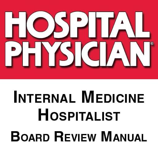 Hospital Physician – Internal Medicine / Hospital Medicine Board Review Manual