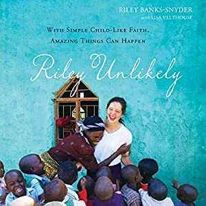 Riley Unlikely: With Simple Childlike Faith, Amazing Things Can Happen Hörbuch von Riley Banks-Snyder, Lisa Velthouse Gesprochen von: Simona Chitescu-Weik