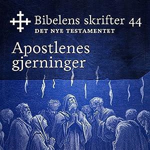 Apostlenes Gjerninger (Bibel2011 - Bibelens skrifter 44 - Det Nye Testamentet) Audiobook