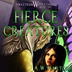 Fierce Creatures: Away from Whipplethorn | A.W. Hartoin