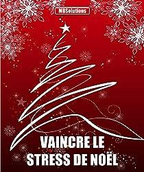 Vaincre le stress de Noël - Guide Pratique: Retrouver le goût de fêter en toute simplicité
