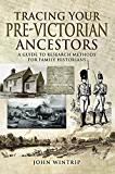 Tracing Your Pre-Victorian Ancestors: A Guide to Research Methods for Family Historians (A Guide For Family Historians)