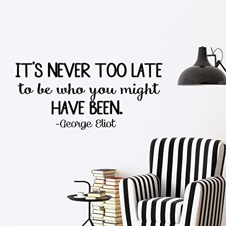 George Eliot Quote Wall Decal Its Never Too Late To Be Who You