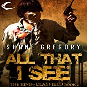 All That I See: The King of Clayfield, Book 2 | Shane Gregory