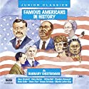 Famous Americans in History Hörbuch von Barnaby Chesterman Gesprochen von: Lorelei King, Kerry Shale
