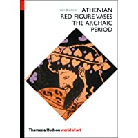 World Of Art Series Athenian Red Figure Vases: The Archaic Period