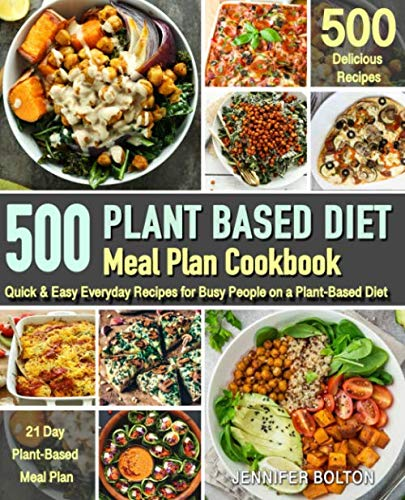 Plant Based  Meal Plan Cookbook: 500 Quick & Easy Everyday Recipes for Busy People on A Plant Based Diet  | 21-Day Plant-Based Meal Plan (Plant-Based Diet Cookbooks)