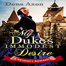 My Duke's Immodest Desire: A Regency Romance Audiobook by Historical Deluxe, Dona Axon Narrated by Anna Sachs