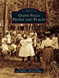 Glens Falls: People and Places (Images of America (Arcadia Publishing))