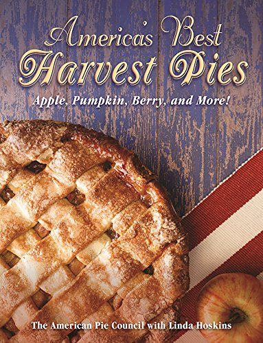 America's Best Harvest Pies: Apple, Pumpkin, Berry, and More! by Linda Hoskins