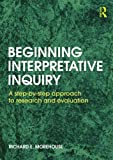 img - for Beginning Interpretative Inquiry: A Step-by-Step Approach to Research and Evaluation by Richard E Morehouse (2011-10-14) book / textbook / text book