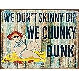 We Don't Skinny Dip We Chunky Dunk Metal Sign, Humor, Pool Decor