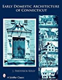 Early Domestic Architecture of Connecticut, J. Frederick Kelly, 0764326643