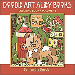 Amazon All You Need Is Loveand A Dog Coloring Book Doodle Art Alley Books Volume 14 9780998832203 Samantha Snyder