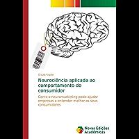 Neurociência aplicada ao comportamento do consumidor: Como o neuromarketing pode ajudar empresas a entender melhor os seus consumidores