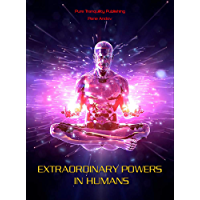 Extraordinary Powers in Humans