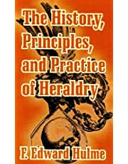 The History, Principles, and Practice of Heraldry