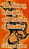 The History, Principles and Practice of Heraldry, F. Edward Hulme, 141021026X