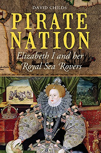 Download Pirate Nation: Elizabeth I and Her Royal Sea Rovers PDF