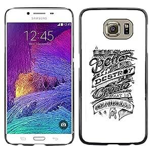 Shell-Star Arte & diseño plástico duro Fundas Cover Cubre Hard Case Cover para Samsung Galaxy S6 / SM-G920 / SM-G920A / SM-G920T / SM-G920F / SM-G920I ( Better Destroy Inspiring Motivational )
