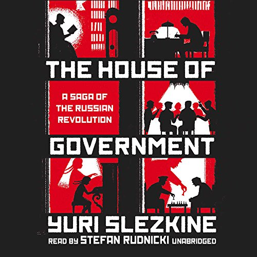 The House of Government: A Saga of the Russian Revolution by Blackstone Audio, Inc.