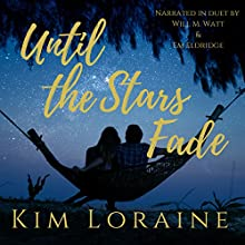 Until the Stars Fade: A Love at First Sight Novella Audiobook by Kim Loraine Narrated by Will M. Watt, Em Eldridge
