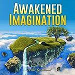 Awakened Imagination | Neville Goddard