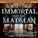 Immortal and the Madman: The Immortal Chronicles, Book 3 Audiobook by Gene Doucette Narrated by Steve Carlson