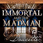 Immortal and the Madman: The Immortal Chronicles, Book 3 | Gene Doucette