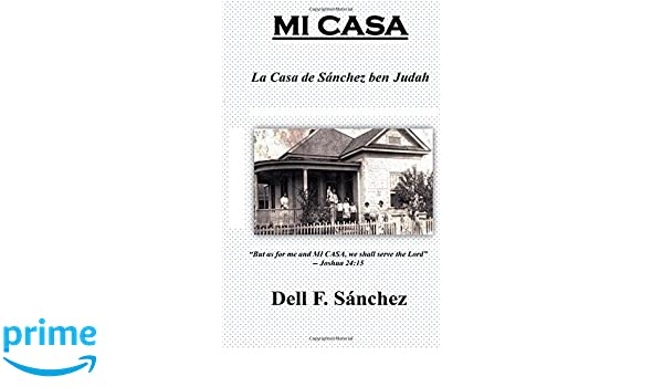 Mi Casa: La Casa de Sánchez ben Judah: Dell F. Sanchez Ph.D.: 9781985333048: Amazon.com: Books