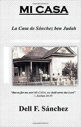 Mi Casa: La Casa de Sánchez ben Judah: Dell F. Sanchez Ph.D.: 9781985333048: Amazon.com: Books