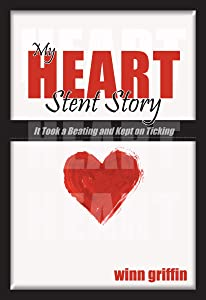 My Heart Stint Story: It Took a Beating and Kept on Ticking