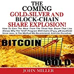 The Coming Gold, Silver & Block-Chain Share Explosion! | John Miller