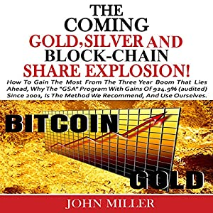 The Coming Gold, Silver & Block-Chain Share Explosion! Audiobook