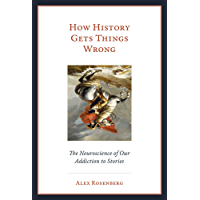 How History Gets Things Wrong: The Neuroscience of our Addiction to Stories (The MIT Press) (English Edition)