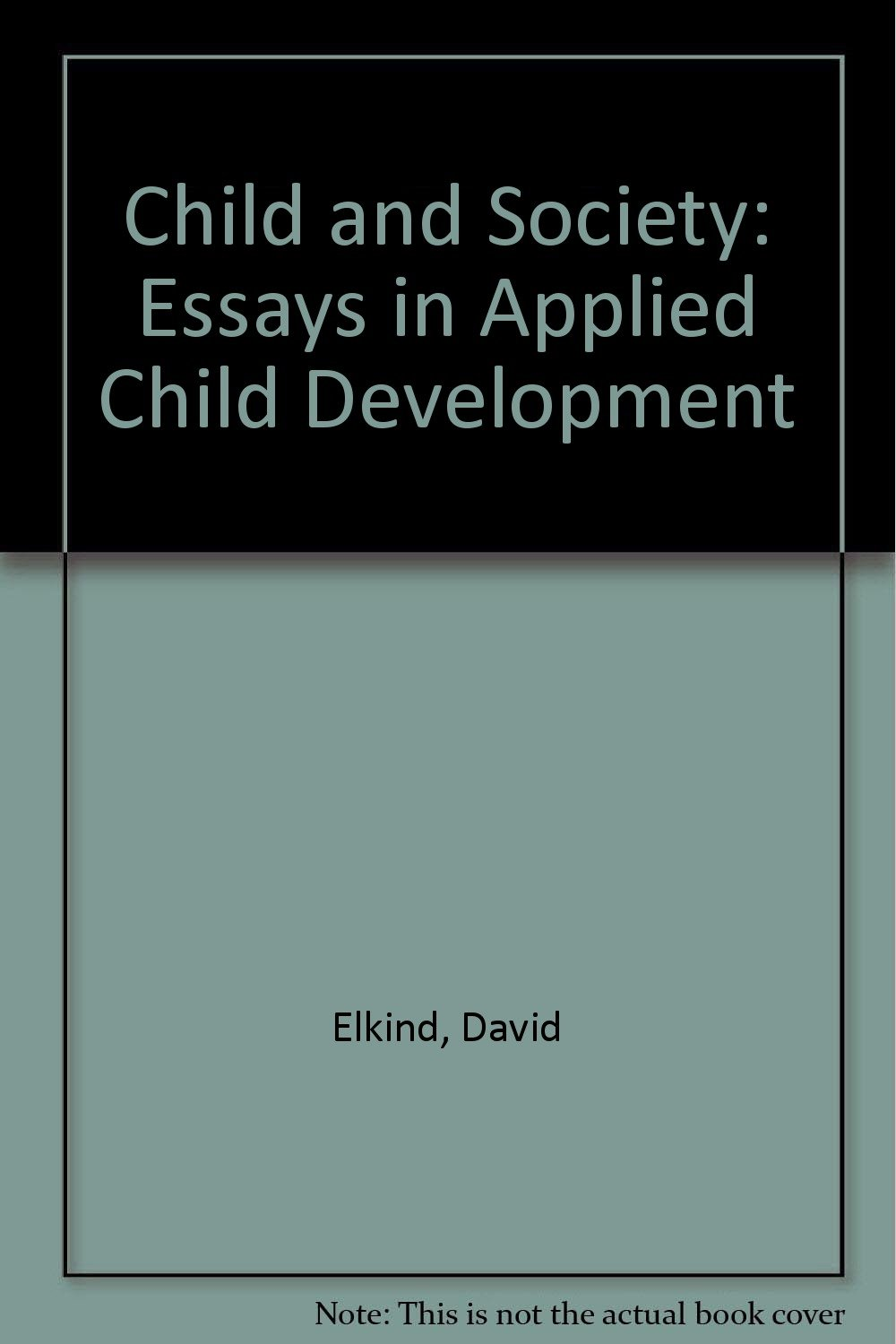 Child And Society Essays In Applied Child Development David Elkind  Child And Society Essays In Applied Child Development David Elkind   Amazoncom Books Proposal Essay Sample also Essays On The Yellow Wallpaper  Position Paper Essay