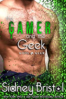 The Gamer and the Geek (Gone Geek Book 4) by [Bristol, Sidney]