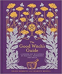 The good witchs guide a modern day wiccapedia of magickal the good witchs guide a modern day wiccapedia of magickal ingredients and spells the modern day witch shawn robbins charity bedell 9781454919520 fandeluxe Image collections