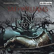 Die Hexenholzkrone 1 (Der letzte König von Osten Ard 1) Hörbuch von Tad Williams Gesprochen von: Andreas Fröhlich