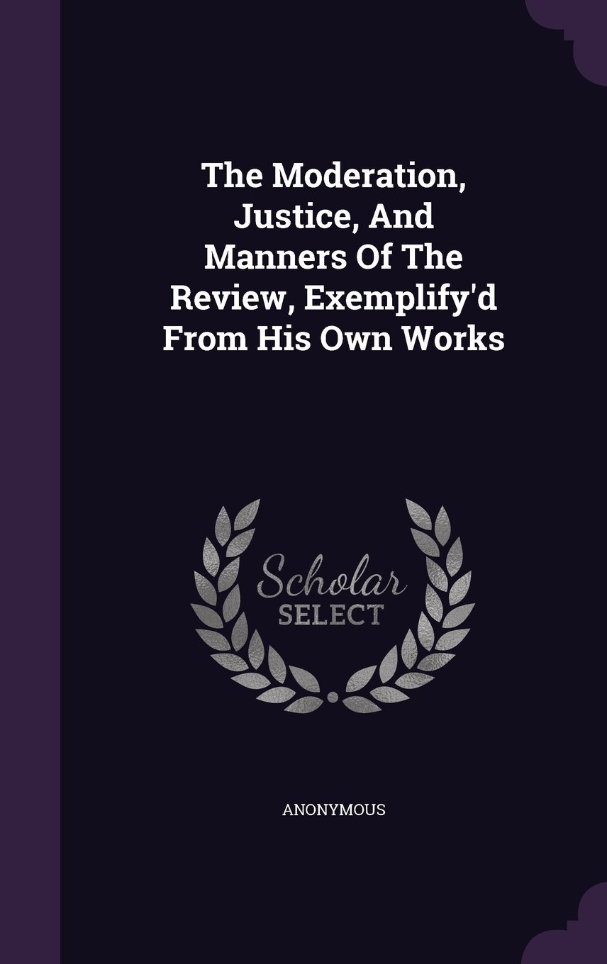 Download The Moderation, Justice, and Manners of the Review, Exemplify'd from His Own Works pdf epub