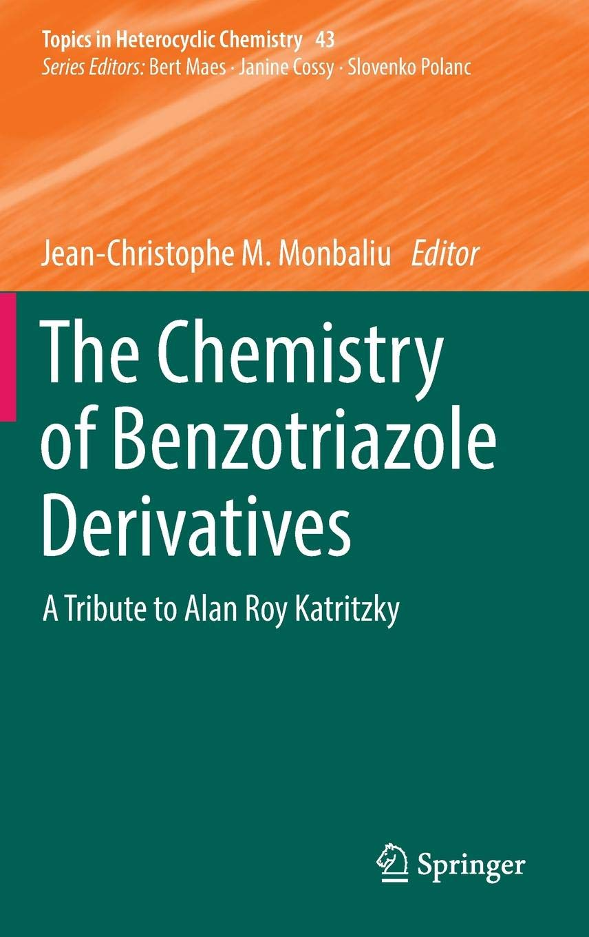 The Chemistry Of Benzotriazole Derivatives  A Tribute To Alan Roy Katritzky  Topics In Heterocyclic Chemistry  43  Band 43
