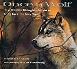Once A Wolf: How Wildlife Biologists Fought to Bring Back the Gray Wolf