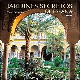 Jardines secretos de España: Amazon.es: Mencos, Eduardo: Libros