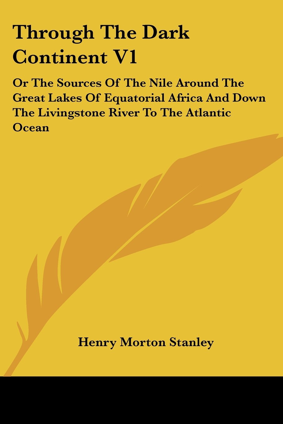 Read Online Through the Dark Continent V1: Or the Sources of the Nile Around the Great Lakes of Equatorial Africa and Down the Livingstone River to the Atlantic pdf