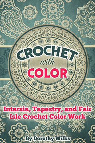Crochet with Color: Intarsia, Tapestry, and Fair Isle Crochet ...