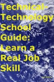 Technical-Technology School Guide: Learn a Real Job Skill