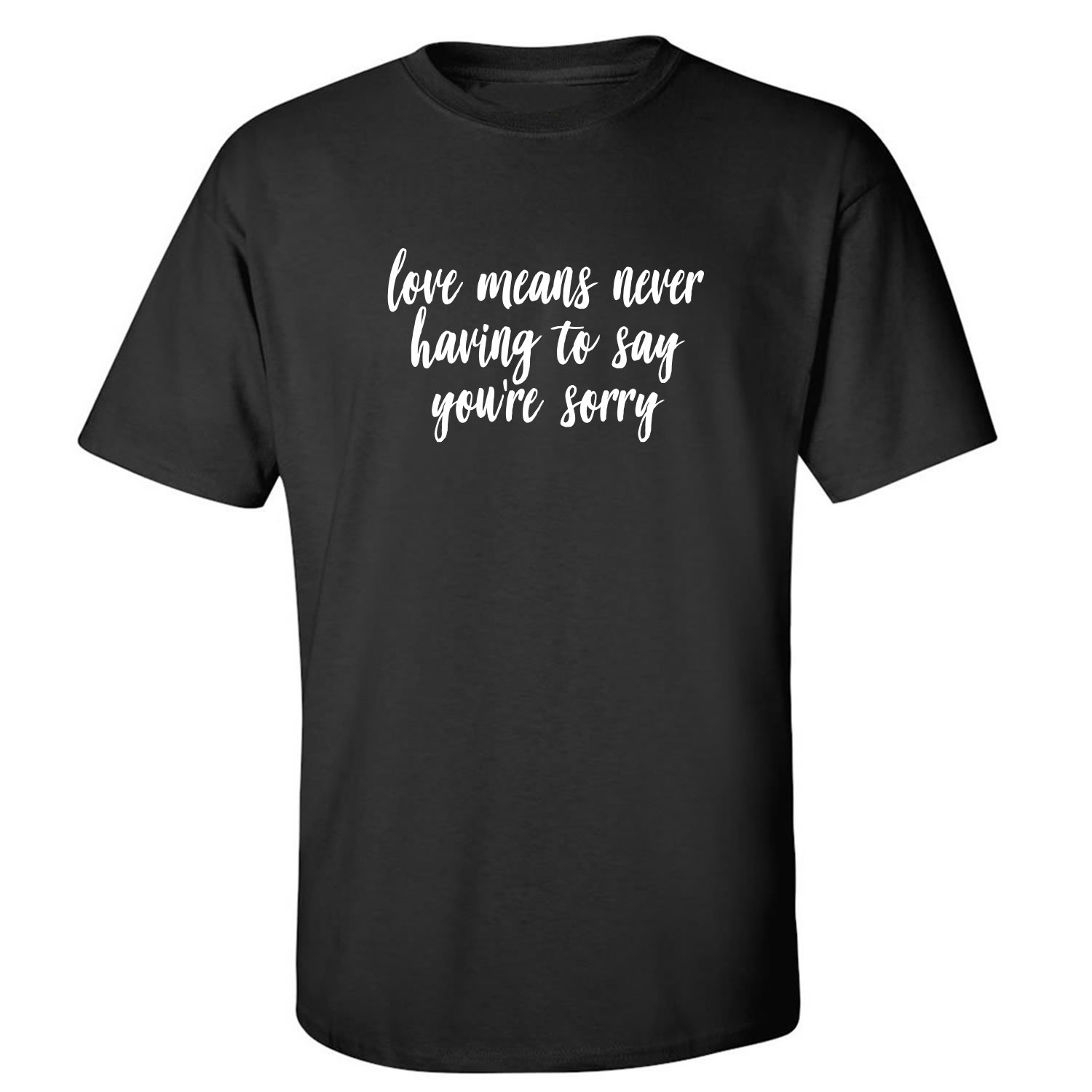Love Means Never Having to say Adult T-Shirt in Black - XXXX-Large