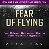 Fear of Flying: Feel Relaxed Before and During Your Flight with Hypnosis via Relaxing Rain Hypnosis and Meditation
