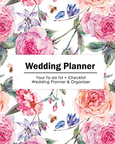 Wedding Planner: Softly Beautiful Flower Watercolor | Your To-do List + Wedding Checklist Planner & Organizer (Size 8x10)