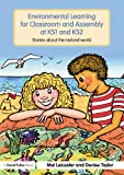 Environmental Learning for Classroom and Assembly at KS1 and KS2 : Stories about the Natural World, Leicester, Mal and Taylor, Denise, 0415484618